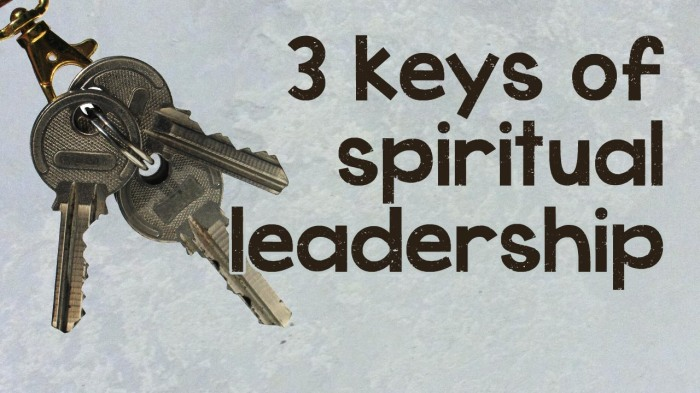 Three Keys Of Spiritual Leadership